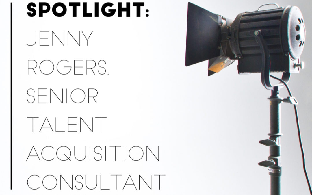 Spotlight – Jenny Rogers, Senior Talent Acqusition Consultant
