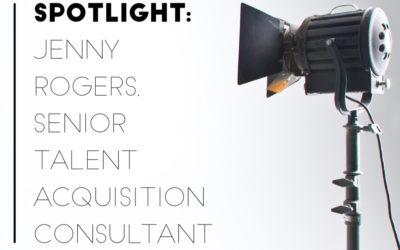 Spotlight – Jenny Rogers, Senior Talent Acqusition Consultant